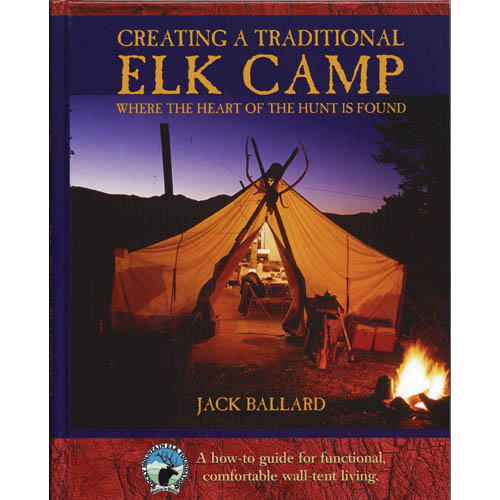 Creating a Traditional Elk Camp by Jack Ballard