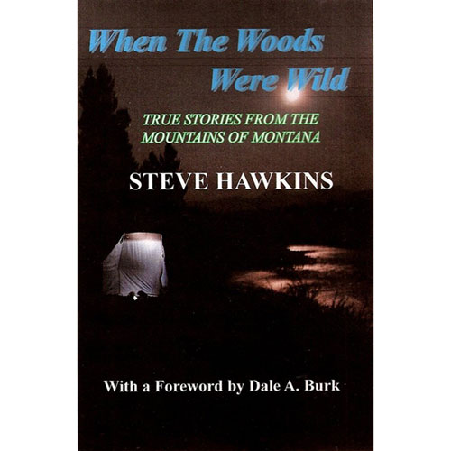 When the Woods were Wild: True Stories from the Montana Mountains